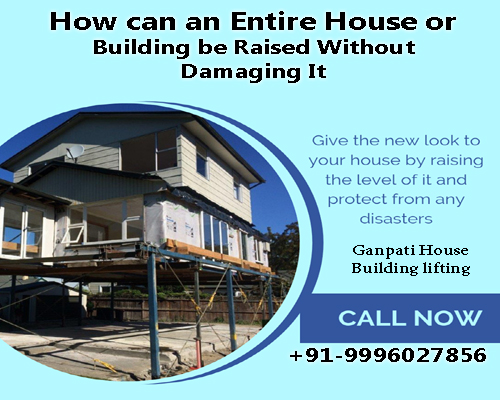 How can an entire house or building be raised without damaging it